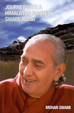 Journey with a Himalayan Master Swami Rama by Dr Mohan Swami