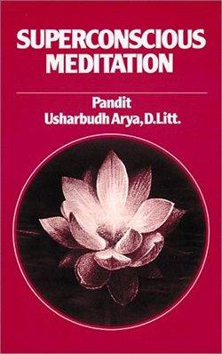 Book Cover: Superconscious Meditation bu Pandit Usharbudh Arya (Swami Veda)